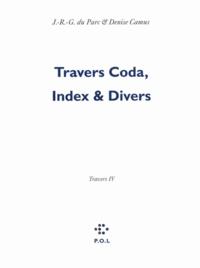 Renaud Camus et Denise Camus - Les Eglogues Tome 3 : Travers - Tome 4, Travers Coda, Index & Divers.