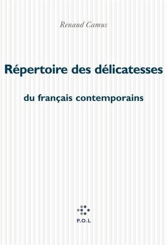 Renaud Camus - Répertoire des délicatesses du français contemporain.