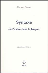 Renaud Camus - Syntaxe - Ou l'autre de la langue, suivi de Eloge de la honte et de Voix basse, éloge du chochotement ou l'autre dans la voix.