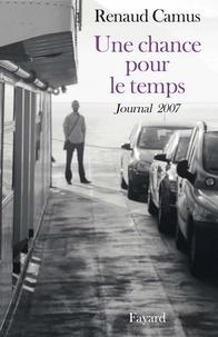 Renaud Camus - Une chance pour le temps - Journal de l'année 2007.