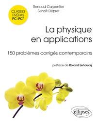 Renaud Carpentier et Benoît Dépret - La physique en applications - 150 problèmes corrigés PC-PC*.