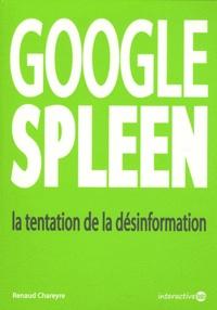 Renaud Chareyre - Google Spleen - La tentation de la désinformation.