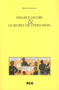 Renaud Chavanne - Edgar P. Jacobs & le secret de l'explosion.