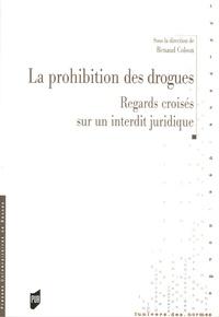 Renaud Colson - La prohibition des drogues - Regards croisés sur un interdit juridique.