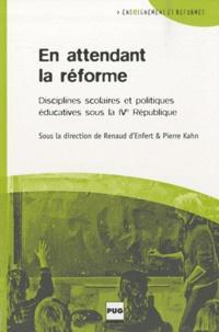 Renaud d' Enfert et Pierre Kahn - En attendant la réforme - Disciplines scolaires et politiques éducatives sous la Quatrième République.