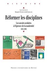 Renaud d' Enfert et Joël Lebeaume - Réformer les disciplines - Les savoirs scolaires à l'épreuve de la modernité, 1945-1985.