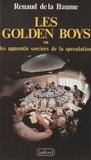 Renaud de La Baume - Les Golden boys ou les Apprentis sorciers de la spéculation.