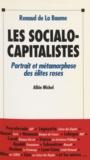 Renaud de La Baume - Les socialo-capitalistes - Portrait et métamorphose des élites roses.