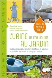 Renaud de Looze - L'urine, de l'or liquide au jardin - Guide pratique pour produire ses fruits et légumes en utilisant les urines et composts locaux.