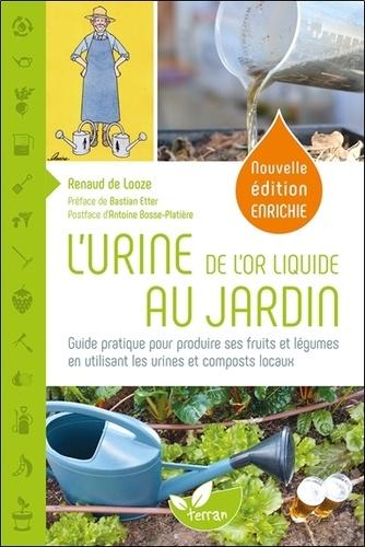 L'urine, de l'or liquide au jardin. Guide pratique pour produire ses fruits et légumes en utilisant les urines et composts locaux