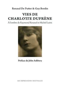 Renaud De Putter et Guy Bordin - Vies de Charlotte Dufrène - A l'ombre de Raymond Roussel et Michel Leiris.