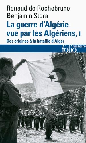 La guerre d'Algérie vue par les Algériens. Tome 1, Le temps des armes. Des origines à la bataille d'Alger