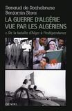 Renaud de Rochebrune et Benjamin Stora - La guerre d'Algérie vue par les Algériens - Tome 2 : Le temps de la politique (De la bataille d'Alger à l'indépendance).