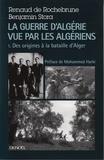Renaud de Rochebrune et Benjamin Stora - La guerre d'Algérie vue par les Algériens - Tome 1, Des origines à la bataille d'Alger.