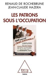 Renaud de Rochebrune et Jean-Claude Hazera - Les patrons sous l'Occupation.
