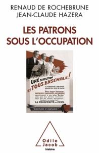 Renaud de Rochebrune et Jean-Claude Hazera - Patrons sous l'Occupation (Les).