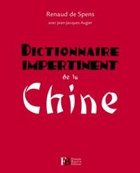 Renaud de Spens et Jean-Jacques Augier - Dictionnaire impertinent de la Chine.