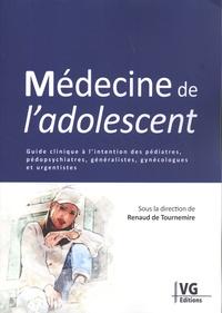 Renaud de Tournemire - Médecine de l'adolescent - Guide clinique à l'intention des pédiatres, pédopsychiatres, généralistes, gynécologues et urgentistes.
