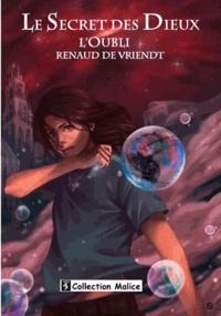 Renaud De Vriendt - Le secret des dieux - Tome 1 : L'oubli.