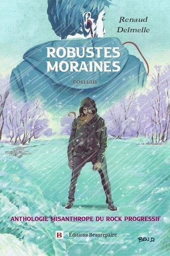 Renaud Delmelle - Robustes moraines - Anthologie misanthrope du rock progressif.