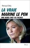Renaud Dély - La vraie Marine Le Pen - Une bobo chez les fachos.