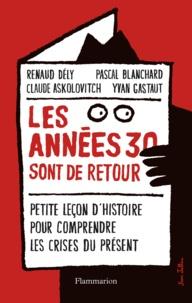 Renaud Dély et Pascal Blanchard - Les années 30 sont de retour - Petite leçon d'histoire pour comprendre les crises du présent.