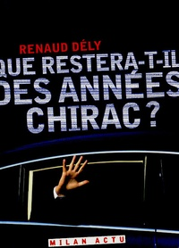 Renaud Dély - Que restera-t-il des années Chirac ?.