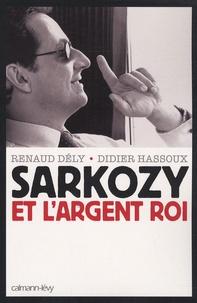 Renaud Dély et Didier Hassoux - Sarkozy et l'argent roi.