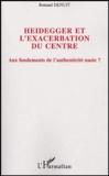 Renaud Denuit - Heidegger et l'exacerbation du Centre - Aux fondements de l'authenticité nazie ?.