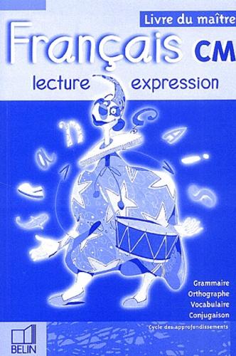 Renaud Du Castel et Philippe Desaunez - Français CM Lecture et expression. - Livre du maître.