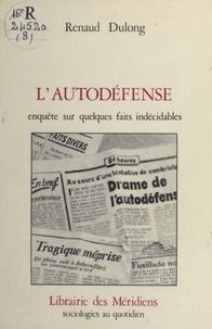 Renaud Dulong - L'autodéfense - Enquête sur quelques faits indécidables.