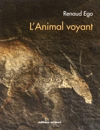L'Animal voyant- Art rupestre d'Afrique australe - Renaud Ego |