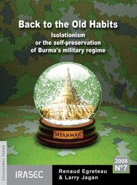 Renaud Egreteau et Larry Jagan - Back to Old Habits - Isolationism or the Self-Preservation of Burma's Military Regime.