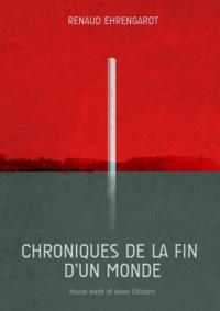 Renaud Ehrengardt et Guillaume Schneider - Chroniques de la fin d'un monde.