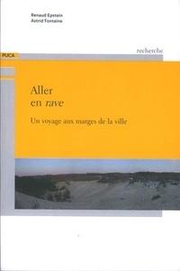 Renaud Epstein et Astrid Fontaine - Aller en rave - Un voyage aux marges de la ville.