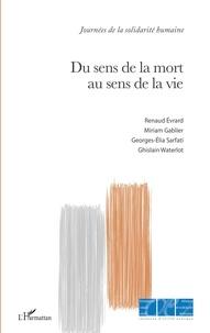 Renaud Evrard et Miriam Gablier - Du sens de la mort au sens de la vie.