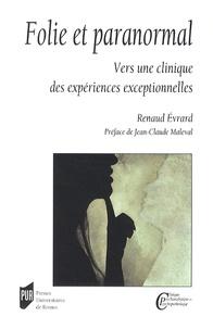 Renaud Evrard - Folie et paranormal - Vers une clinique des expériences exceptionnelles.