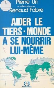 Renaud Fabre et Pierre Uri - Aider le Tiers-Monde à se nourrir lui-même.
