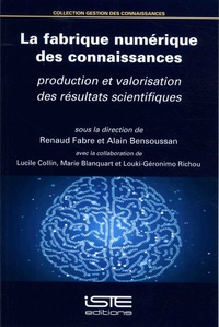 Renaud Fabre et Alain Bensoussan - La fabrique numérique des connaissances - Production et valorisation des résultats scientifiques.