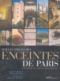 Renaud Gagneux et Denis Prouvost - Sur les traces des enceintes de Paris - Promenades au long des murs disparus.