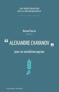 Renaud Garcia - Alexandre Chayanov pour un socialisme paysan.