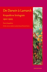 Renaud Garcia et Pierre Kropotkine - De Darwin à Lamarck - Kropotkine biologiste (1910-1919).