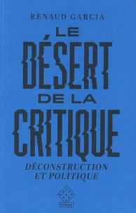 Renaud Garcia - Le désert de la critique - Déconstruction et politique.