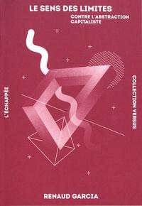 Renaud Garcia - Le sens des limites - Contre l'abstraction capitaliste.