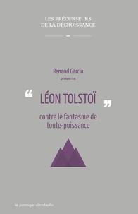Renaud Garcia - Léon Tolstoï contre le fantasme de toute-puissance.