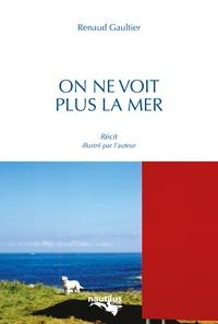 Renaud Gaultier - On ne voit plus la mer.