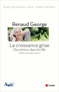 Renaud George - La croissance grise - Des séniors dans la ville.