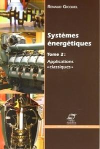 """Renaud Gicquel - Systèmes énergétiques - Volume 2, Applications """"classiques""""."""