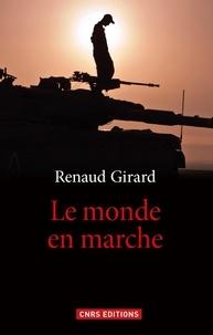 Renaud Girard - Le monde en marche.