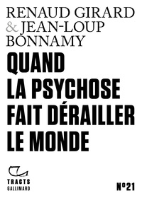 Renaud Girard et Jean-Loup Bonnamy - Quand la psychose fait dérailler le monde.